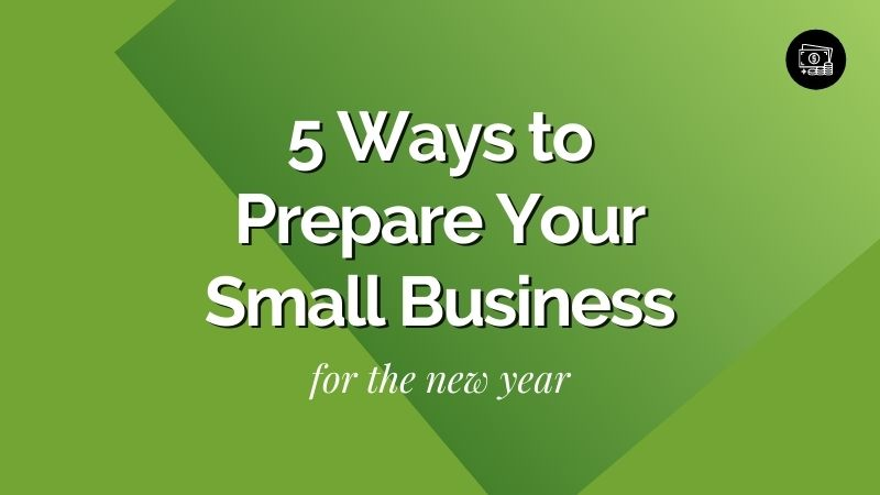 5 Ways to Prepare Your Small Business