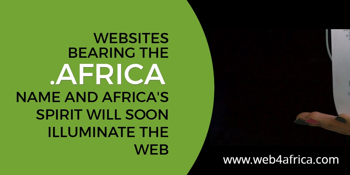 Websites bearing the .Africa name and the continent's spirit will soon illuminate the web