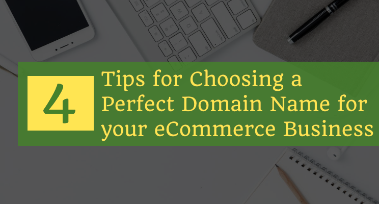 4 Tips for Choosing a Perfect Domain Name for your eCommerce Business