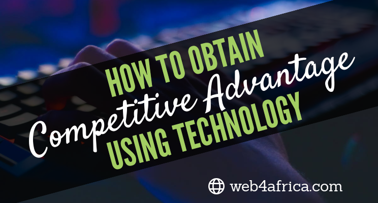 How To Obtain Competitive Advantage Using Technology