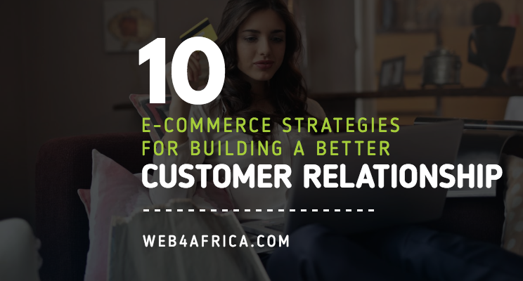 10 E-commerce Strategies for Building a Better Customer Relationship