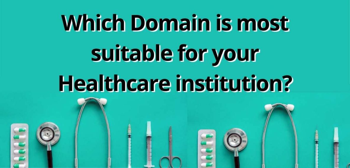 Which Domain is most suitable for your Healthcare institution?