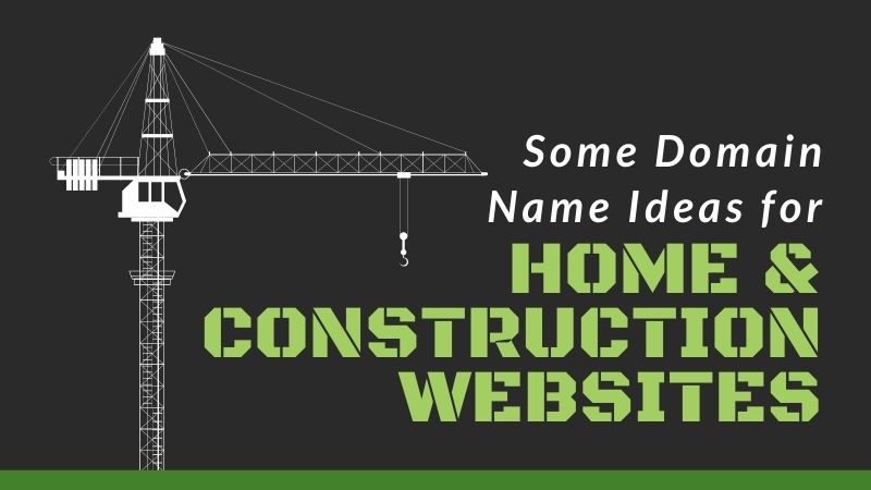 Some Domain Name ideas for Home & Construction websites